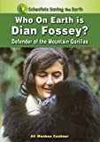 img - for Who on Earth Is Dian Fossey?: Defender of the Mountain Gorillas (Scientists Saving the Earth) book / textbook / text book