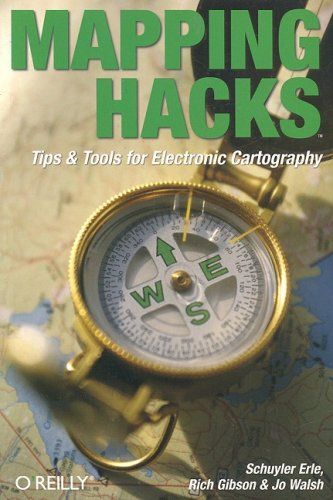 Mapping Hacks: Tips & Tools for Electronic Cartography, Schuyler Erle, Rich Gibson, Jo Walsh