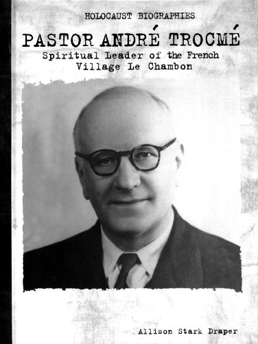 Pastor Andre Trocme: Spiritual Leader Le Chambon (Holocaust Biographies)