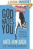 God Hates You, Hate Him Back: Making Sense of The Bible (Revised International Edition)