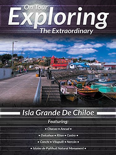 On Tour Exploring the Extraordinary Isla Grande De Chiloe