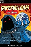 Supervillains and Philosophy: Sometimes, Evil is its Own Reward (Popular Culture and Philosophy)