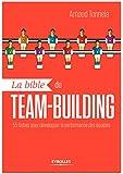 La bible du team-building: 55 fiches pour d�velopper la performance des �quipes