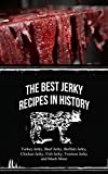 The Best Jerky Recipes In History:  Turkey Jerky, Beef Jerky, Buffalo Jerky, Chicken Jerky, Fish Jerky, Venison Jerky and Much More