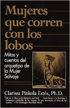Mujeres que Corren con los Lobos: Mitos y Cuentos del Arquetipo de la