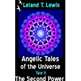 Angelic Tales of The Universe. Tale 11.  The Second Power. ~ Leland Lewis