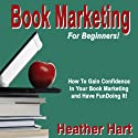 Book Marketing For Beginners Audiobook by Heather Hart Narrated by Jessica Geffen