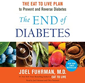 The End of Diabetes: The Eat to Live Plan to Prevent and Reverse Diabetes | [Joel Fuhrman]