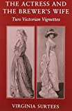 The Actress and the Brewer's Wife: Two Victorian Vignettes (0859552322) by Surtees, Virginia