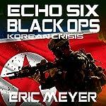 Echo Six: Black Ops 3: Korean Crisis | Eric Meyer