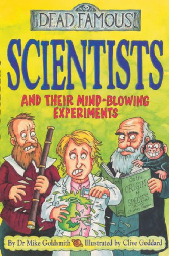 Scientists and Their Mind-blowing Experiments (Dead Famous)