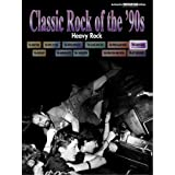 Classic Rock of the '90s: Heavy Rock (Classic Rock Series)