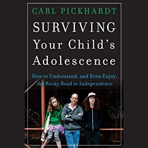 Surviving Your Child's Adolescence: How to Understand, and Even Enjoy, the Rocky Road to Independence | [Carl Pickhardt]