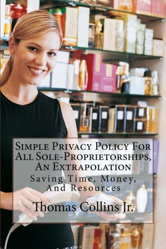 Simple Privacy Policy For All Sole-Proprietorships, An Extrapolation: Saving Time, Money, And Resources