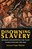 """Disowning Slavery: Gradual Emancipation and """"Race"""" in New England, 1780–1895"""