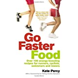 Go Faster Food: Over 100 energy-boosting recipes for runners, cyclists, swimmers and rowersby Kate Percy