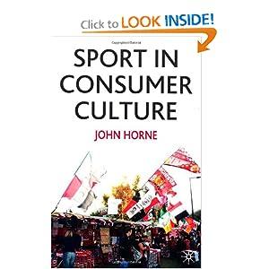 Sport in Consumer Culture John Horne