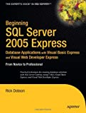 Rick Dobson Beginning SQL Server 2005 Express: Database Solutions with Visual Basic Express & Visual Web Developer Express: From Novice to Professional