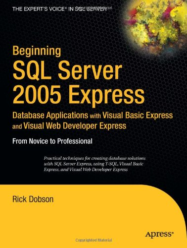 Beginning SQL Server 2005 Express Database Applications with Visual Basic Express and Visual Web Developer Express: From