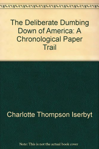 The Deliberate Dumbing Down of America: A Chronological Paper Trail
