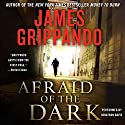 Afraid of the Dark Audiobook by James Grippando Narrated by Jonathan Davis