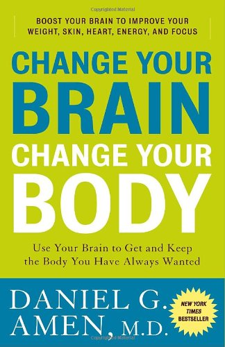 Change Your Brain, Change Your Body: Use Your Brain To Get And Keep The Body You Have Always Wanted front-494125