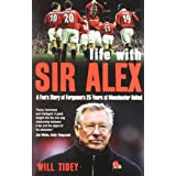 Life with Sir Alex: A Fan's Story of Ferguson's 25 Years at Manchester Unitedby Will Tidey