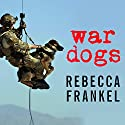 War Dogs: Tales of Canine Heroism, History, and Love (       UNABRIDGED) by Rebecca Frankel Narrated by Tanya Eby
