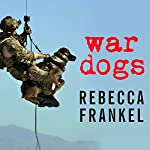 War Dogs: Tales of Canine Heroism, History, and Love | Rebecca Frankel
