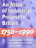 img - for An Atlas of Industrial Protest in Britain 1750-1990 by Andrew Charlesworth (1996-01-24) book / textbook / text book