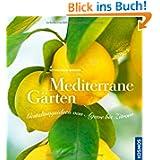 Mediterrane Gärten: Gestaltungsideen von Agave bis Zitrone: Gestaltungsideen von Aloe bis Zitrone