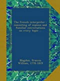 img - for The French interpreter : consisting of copious and familiar conversations on every topic ... book / textbook / text book