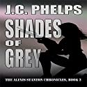 Shades of Grey: Alexis Stanton Chronicles, Book Two Audiobook by J. C. Phelps Narrated by Jessica Geffen