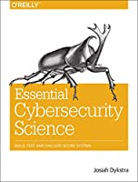 Essential Cybersecurity Science: Build, Test, and Evaluate Secure Systems