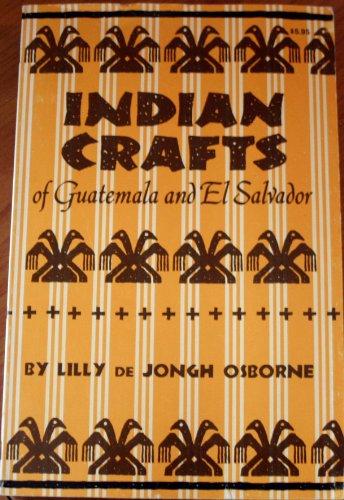 Indian Crafts of Guatemala and El Salvador (Civilization of American Indian)