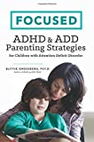 img - for Focused: ADHD & ADD Parenting Strategies for Children with Attention Deficit Disorder by Psy.D Blythe Grossberg (2015-08-10) book / textbook / text book