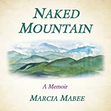 Naked Mountain: A Memoir Audiobook by Marcia Mabee Narrated by Sally Martin