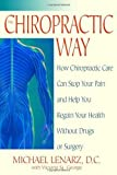 img - for The Chiropractic Way: How Chiropractic Care Can Stop Your Pain and Help You Regain Your Health Without Drugs or Surgery by Lenarz, Michael, St. George, Victoria (April 15, 2003) Paperback book / textbook / text book