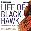 Life of Black Hawk, or Ma-ka-tai-me-she-kia-kiak: Dictated by Himself Audiobook by  Black Hawk Narrated by Michael Lackey