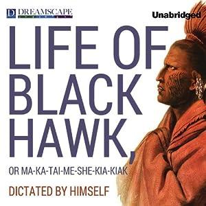 Life of Black Hawk, or Ma-ka-tai-me-she-kia-kiak Audiobook
