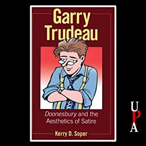 Garry Trudeau: Doonesbury and the Aesthetics of Satire | [Kerry D. Soper]