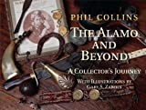 The Alamo and Beyond: A Collector's Journey (1933337508) by Collins, Phil