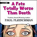 A Fate Totally Worse Than Death   Paul Fleischman