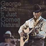 It Just Comes Natural ~ George Strait