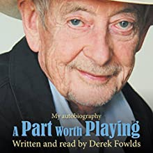 A Part Worth Playing: My Autobiography Audiobook by Derek Fowlds, Michael Sellers Narrated by Derek Fowlds