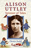 Alison Uttley: Spinner of Tales: The Authorised Biography of the Creator of Little Grey Rabbit