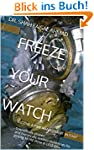 FREEZE YOUR  WATCH: BECOME A TIME MAN...