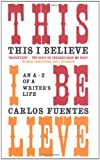 This I Believe: An A-Z of a Writer's Life (0747573387) by Fuentes, Carlos