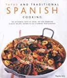 Tapas and Traditional Spanish Cooking: The Authentic Taste of Spain - 150 Sun-drenched Classic and Regional Recipes Shown in 200 Stunning Photographs