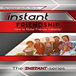 Instant Friendship: How to Make Friends Instantly!: INSTANT Series |  The INSTANT-Series